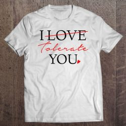 i tolerate you shirt