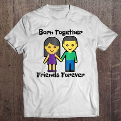 born together friends forever shirts