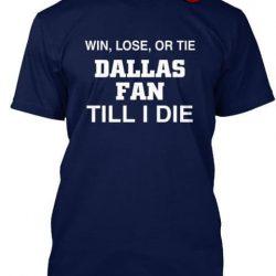 win lose or tie cowboys fan till i die shirt