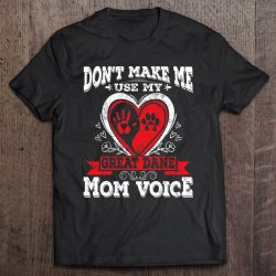 Don't Make Me Use My Great Dane Mom Voice Gift