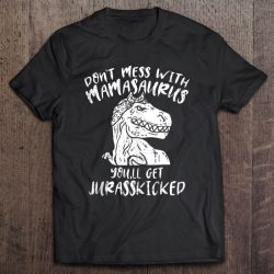 Don't Mess Mamasaurus You'll Get Jurasskicked Mothers Day Gift