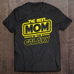 Mom The Best In The Galaxy Gift