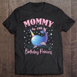 Mommy Of The Birthday Princess Girl Unicorn Narwhal B-Day