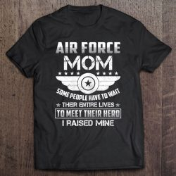 Womens Air Force Mom I Raised Mine Hero Proud Army Parents Gift