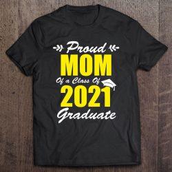 Proud Mom Of A Class Of 2021 Graduate Mom Graduation 2021 Ver2