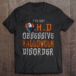 I've Got OHD Obsessive Halloween Disorder Michael Myers