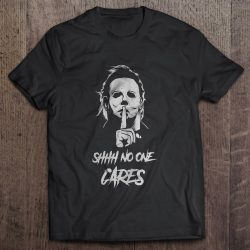 Shhh No One Cares Michael Myers Version