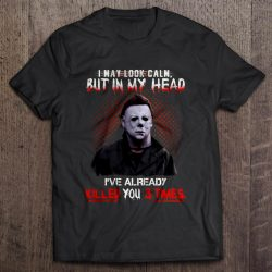 I May Look Calm But In My Head I've Already Killed You 3 Times Michael Myers Version