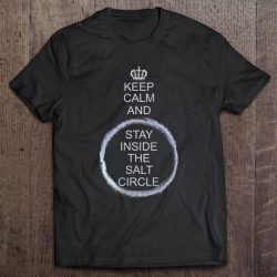 Keep Calm And Stay Inside The Salt Circle Funny Witch