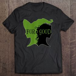 For Good – Oz Broadway Witch Musical – Cool Novelty Apparel Premium