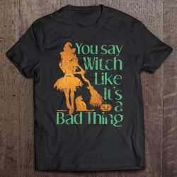 Womens Halloween You Say It Like A Bad Thing Grunge Women's Witch