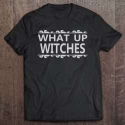 What Up Witches – Funny Halloween