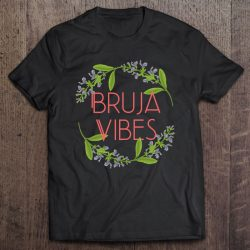 Perfect Bruja Vibes Tshirt For Wiccan Latina Witches To Love