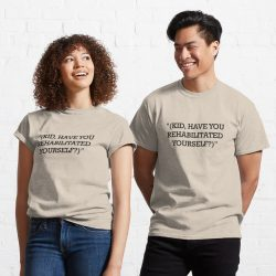 """""""(KID, HAVE YOU REHABILITATED YOURSELF?)"""" Alice's Restaurant Inspired Classic T-Shirt"""
